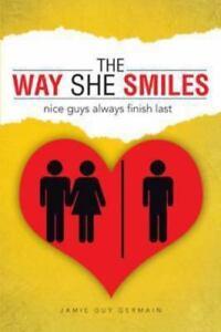 The Way She Smiles Nice Guys Always Finish Last By Jamie Guy Germain 2013 Paperback For Sale Online Ebay