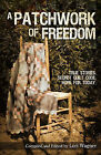 A Patchwork of Freedom: True Stories. Secret Quilt Code. Hope for Today. by Lori Wagner (Paperback / softback, 2010)