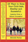 25 Ways to Keep Your Child Safe, Healthy and Successful: Lessons from a School Counselor by Michelle Farias (Paperback, 2005)