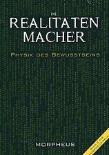 DIE REALITÄTENMACHER - Physik des Bewusstseins - Morpheus - Matrix Reihe