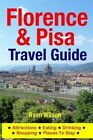 Florence & Pisa Travel Guide  : Attractions, Eating, Drinking, Shopping & Places to Stay by Ryan Wilson (Paperback / softback, 2014)
