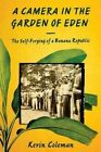 A Camera in the Garden of Eden: The Self-Forging of a Banana Republic by Kevin Coleman (Paperback, 2016)