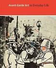 Avant-Garde Art in Everyday Life: Early Twentieth-Century European Modernism by Yale University Press (Hardback, 2011)