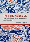 In the Middle: The Adolescent Brain, Behaviour and Learning by Michael C. Nagel (Paperback, 2014)