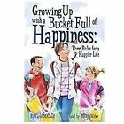 Growing up with a Bucket Full of Happiness : Three Rules for a Happier Life by Carol McCloud (2010, Paperback)