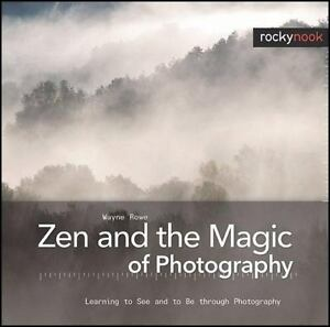 Zen-and-the-Magic-of-Photography-Learning-to-See-and-to-Be-Through-Photography