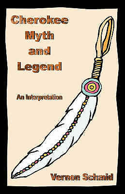 Cherokee Myth & Legend, Paperback by Schmid, Vernon, Brand New, Free P&P in t...