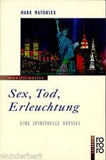 """Mark Matousek - """" Sex, Tod, ERLEUCHTUNG - Eine spirituelle Odyssee """" (1998)"""
