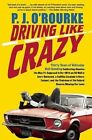 Driving Like Crazy: Thirty Years of Vehicular Hell-Bending, Celebrating America the Way It's Supposed to Be - With an Oil Well in Every Backyard, a Cadillac Escalade in Every Carport, and the Chairman of the Federal Reserve Mowing Our Lawn by P J O'Rourke (Paperback / softback, 2010)