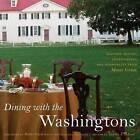 Dining with the Washingtons: Historic Recipes, Entertaining, and Hospitality from Mount Vernon by The University of North Carolina Press (Hardback, 2012)