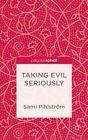 Taking Evil Seriously by Sami Pihlstrom (Hardback, 2014)
