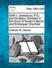 Swift V. Jewesbury, P.O., and Goddard. Decided in the Court of Queen's Bench and Erchequer Chamber by Francis H Jeune (Paperback / softback, 2012)
