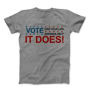 Vote-Like-Your-Life-Depends-On-It-T-Shirt