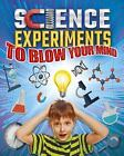 Science Experiments to Blow Your Mind by Thomas Canavan (2016, Paperback)