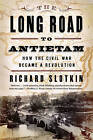 The Long Road to Antietam: How the Civil War Became a Revolution by Richard Slotkin (Paperback, 2013)