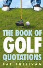 The Book of Golf Quotations by Bob Chieger, Pat Sullivan (Paperback, 2006)