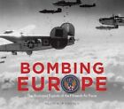 Bombing Europe: The Illustrated Exploits of the Fifteenth Air Force by Kevin A. Mahoney (Hardback, 2015)