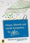 Fitness, Motorik und soziale Kompetenz für ALLE von Pattie Rouse (2012, Kunststoffeinband)
