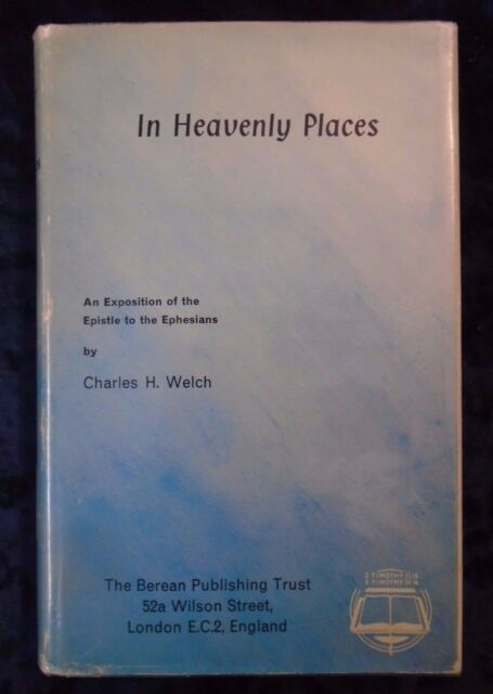 IN HEAVENLY PLACES by CHARLES H. WELCH - THE BEREAN PUBLISHING TRUST - H/B D/W