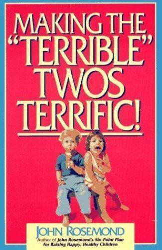 John Rosemond: Making the Terrible Twos Terrific 4 by John Rosemond and John K.