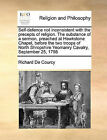 Self-Defence Not Inconsistent with the Precepts of Religion. the Substance of a Sermon, Preached at Hawkstone Chapel, Before the Two Troops of North Shropshire Yeomanry Cavalry, September 25, 1798 by Richard De Courcy (Paperback / softback, 2010)