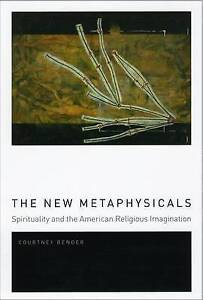 The New Metaphysicals: Spirituality and the American Religious Imagination by...