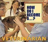 How Do I Become A...? - Veterinarian