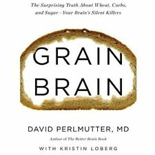 Grain Brain : The Surprising Truth about Wheat, Carbs, and Sugar--Your Brain's Silent Killers by David Perlmutter (2013, Hardcover)