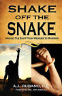 Shake Off the Snake: Making the Shift from Wearier to Warrior by A J Rubano D C (Paperback / softback, 2008)