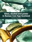 Glass Alcohol and Power in Roman Iron Age Scotland 9781905267811 Ingemark