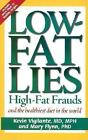 Low-Fat Lies : High Fat Frauds and the Healthiest Diet in the World by Kevin Vigilante and Mary Flynn (2000, Paperback, Reprint)