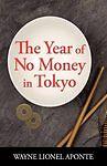 The Year of No Money in Tokyo by Wayne Lionel Aponte (Hardback, 2009)
