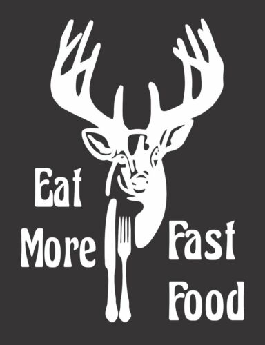 Eat Fast Food Deer Hunt Die Cut Vinyl Window Decal//Sticker for Car//Truck
