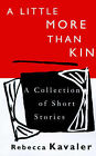 A Little More Than Kin: A Collection of Short Stories by Rebecca Kavaler (Paperback / softback, 2001)