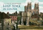Lost York in Colour by Ian D. Rotherham (Paperback, 2016)