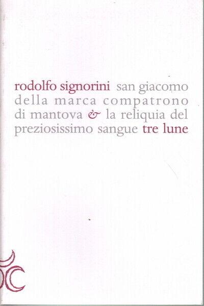 San Giacomo della Marca compatrono di Mantova - Rodolfo Signorini (Tre lune)