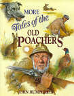 More Tales of the Old Poachers by John Humphreys (Hardback, 1995)