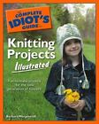 The Complete Idiot's Guide: The Complete Idiot's Guide to Knitting Projects by Barbara Morganroth (2006, Paperback, Illustrated)