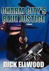 Charm City's Blue Justice by Dick Ellwood (Hardback, 2012)