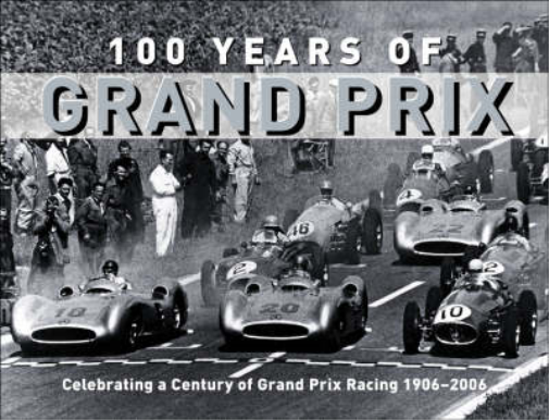 100 Years of Grand Prix: Celebrating a Century of Grand Prix Racing 1906-2006, L