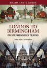 Bradshaw's Guide: London to Birmingham: On Stephenson's Tracks by Jay Christopher, John Christopher (Paperback, 2014)