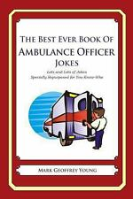The Best Ever Book of Ambulance Officer Jokes : Lots and Lots of Jokes...