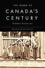 The Dawn of Canada's Century: Hidden Histories by Gordon Darroch (Hardback, 2014)