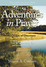 Adventures in Prayer: The Magic of Discovery: Find the Treasures in You and the Gifts of Prayer by Sharon A. Connors (Hardback, 2010)