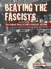 Beating the Fascists: The Untold Story of Anti-Fascist Action by Birchall (Paperback, 2010)