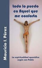 Todo lo Puedo en Aquel Que Me Conforta : La Espiritualidad Apostólica Según...