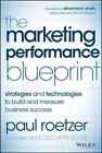 The Marketing Performance Blueprint: Strategies and Technologies to Build and Measure Business Success by Paul Roetzer (Hardback, 2014)