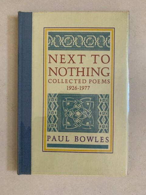 Next to Nothing : Collected Poems, 1926-1977 by Paul Bowles