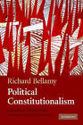 Political Constitutionalism: A Republican Defence of the Constitutionality of Democracy by Professor Richard Bellamy (Paperback, 2007)
