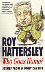 Who Goes Home?: Scenes from a Political Life by Roy Hattersley (Paperback, 1996)